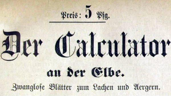 Der Calculator an der Elbe - zwanglose Blätter zur Unterhaltung; Amtsblatt von Krähwinkel