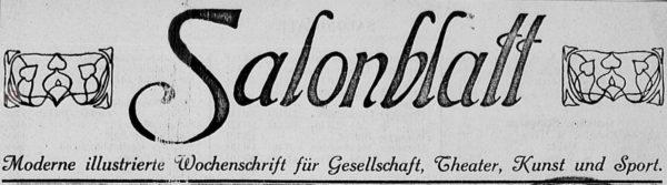Salonblatt - Moderne illustrierte Wochenschrift für Gesellschaft, Theater, Kunst und Sport.
