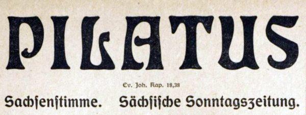 Pilatus - Sachsenstimme - Sächsisches Sonntagsblatt - unter anderem Organ der sächsischen Gewerkvereine. Ausgabe von 1904.